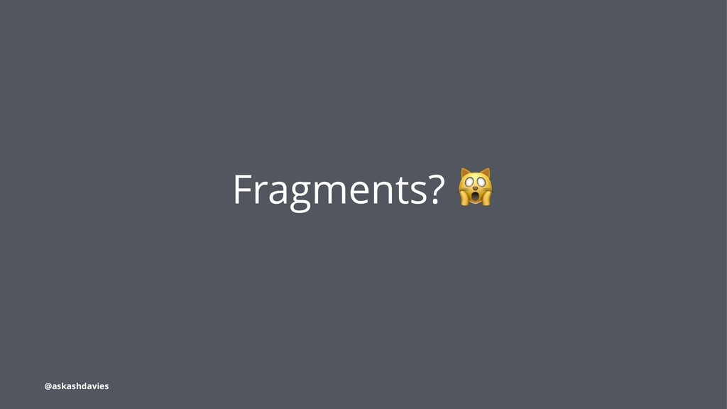 Fragments? @askashdavies