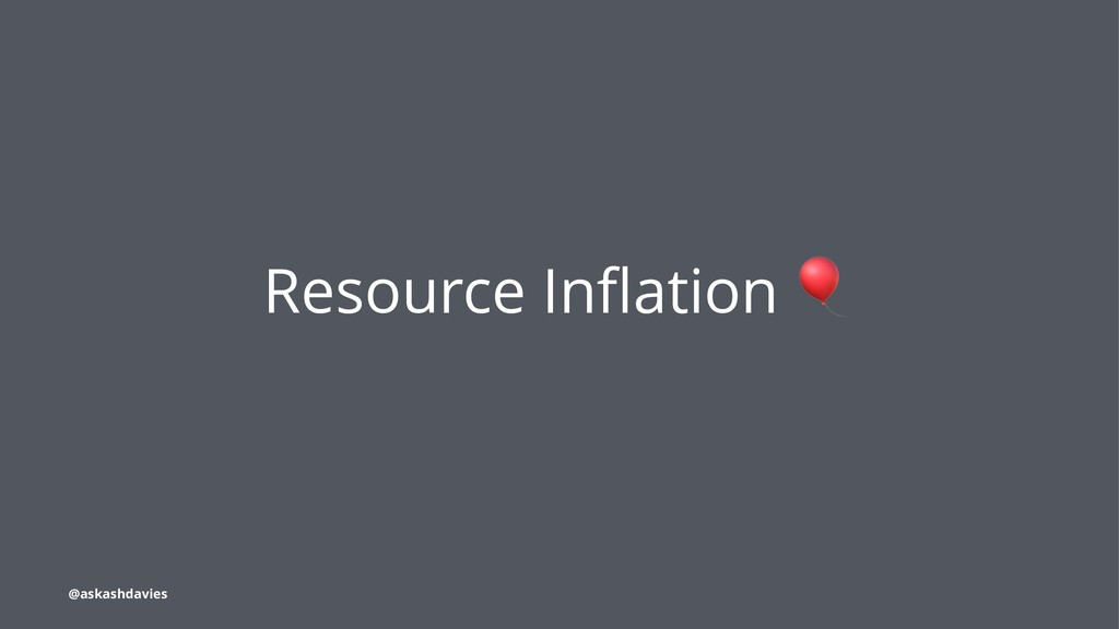 Resource Inflation @askashdavies