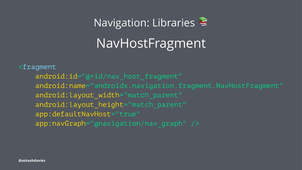 Navigation: Libraries NavHostFragment <fragment...