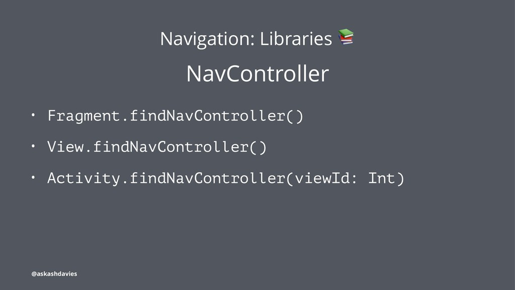 Navigation: Libraries NavController • Fragment....