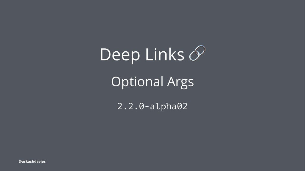 Deep Links Optional Args 2.2.0-alpha02 @askashd...