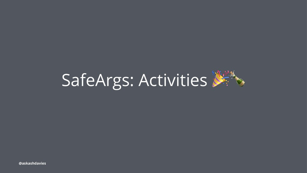 SafeArgs: Activities @askashdavies