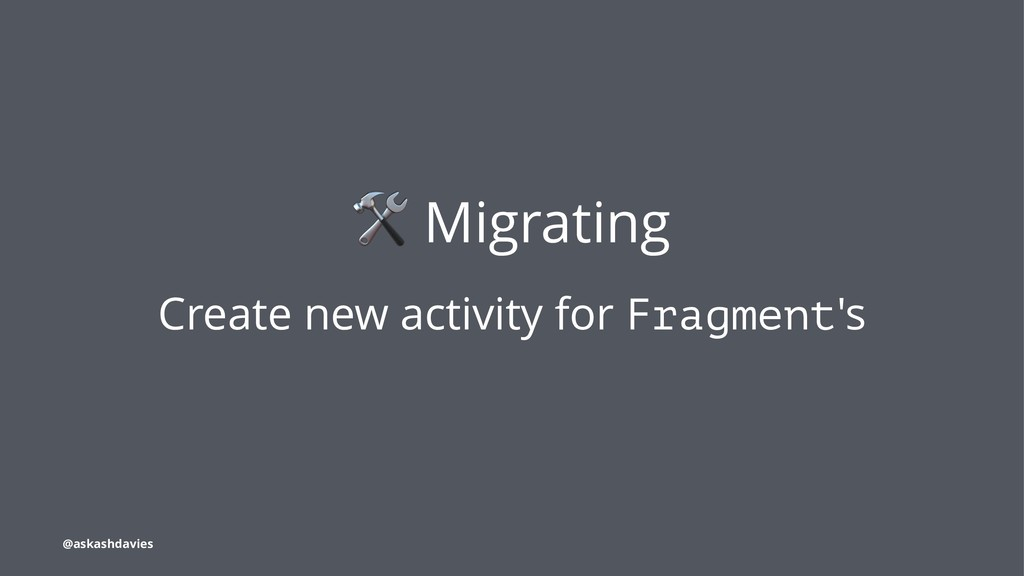 ! Migrating Create new activity for Fragment's ...