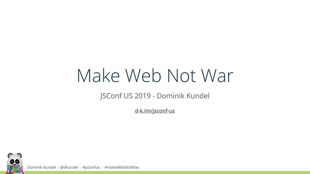 Dominik Kundel | @dkundel | #jsconfus | #makeWe...