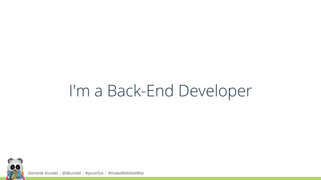 I'm a Back-End Developer Dominik Kundel | @dkun...