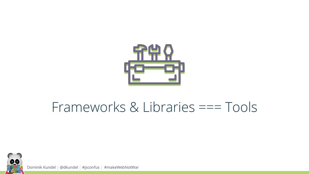 Frameworks & Libraries === Tools Dominik Kundel...
