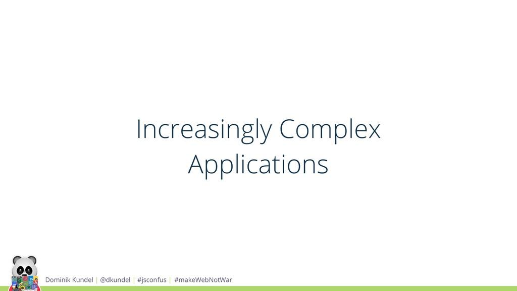 Increasingly Complex Applications Dominik Kunde...