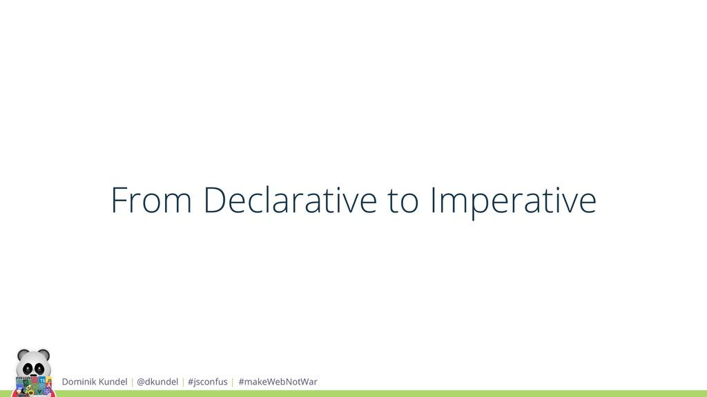 From Declarative to Imperative Dominik Kundel |...