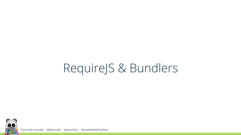 RequireJS & Bundlers Dominik Kundel | @dkundel ...