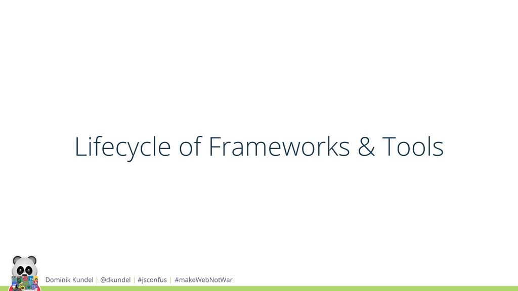 Lifecycle of Frameworks & Tools Dominik Kundel ...