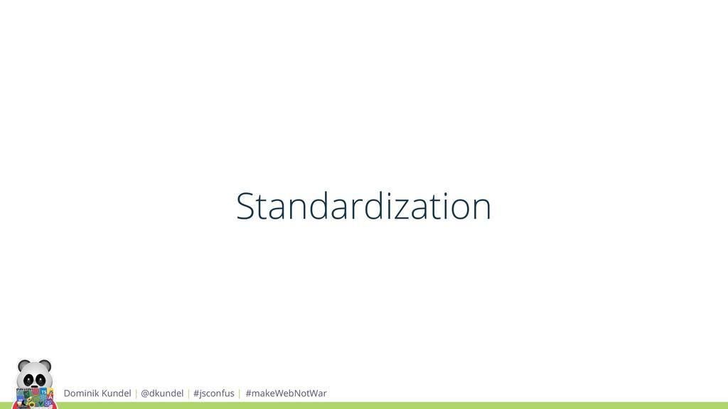 Standardization Dominik Kundel | @dkundel | #js...