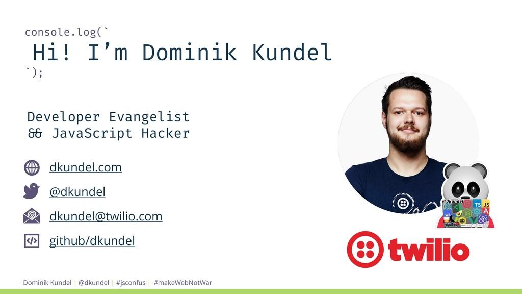console.log(` Hi! I'm Dominik Kundel `); dkunde...