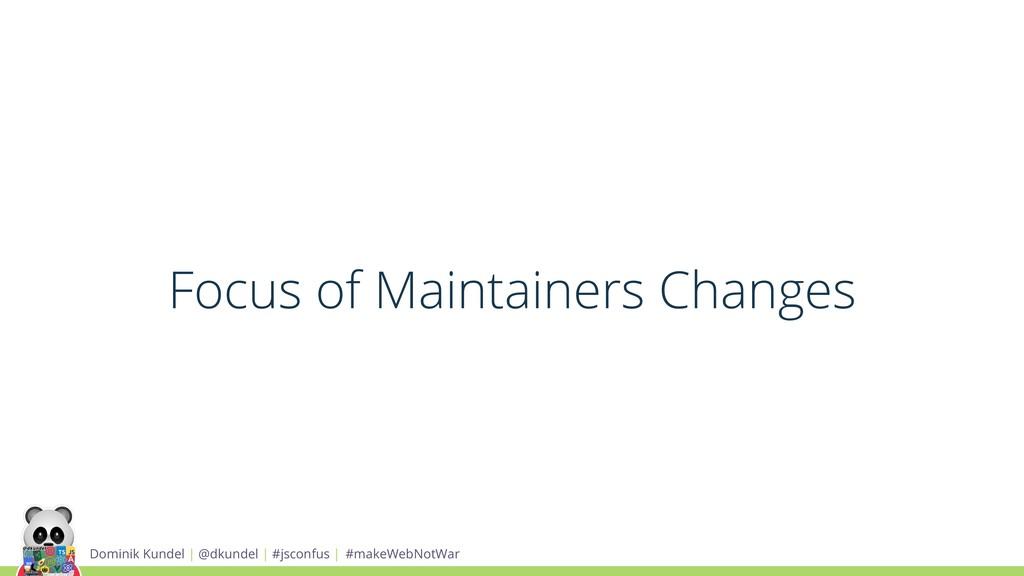Focus of Maintainers Changes Dominik Kundel | @...