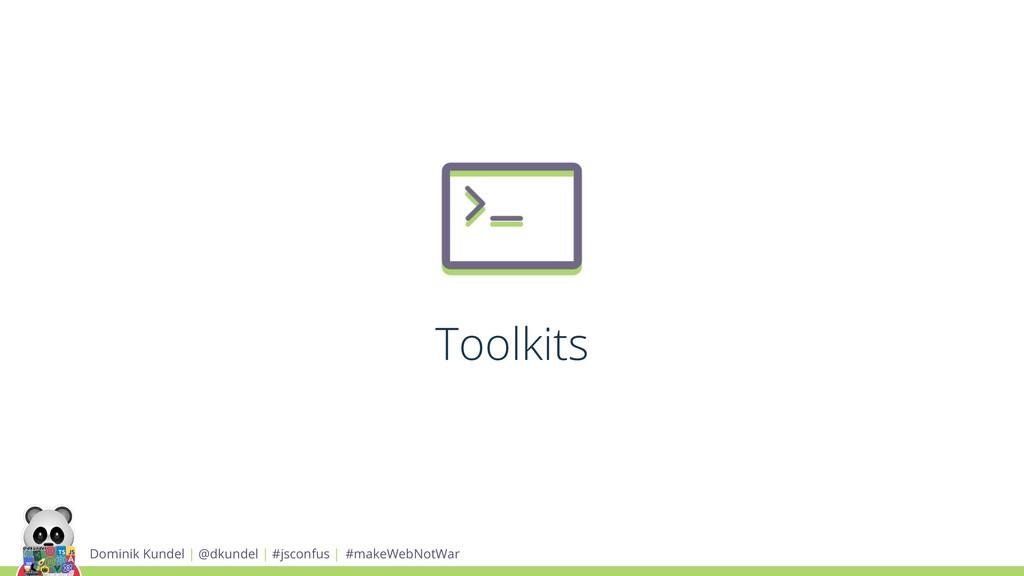 Toolkits Dominik Kundel | @dkundel | #jsconfus ...