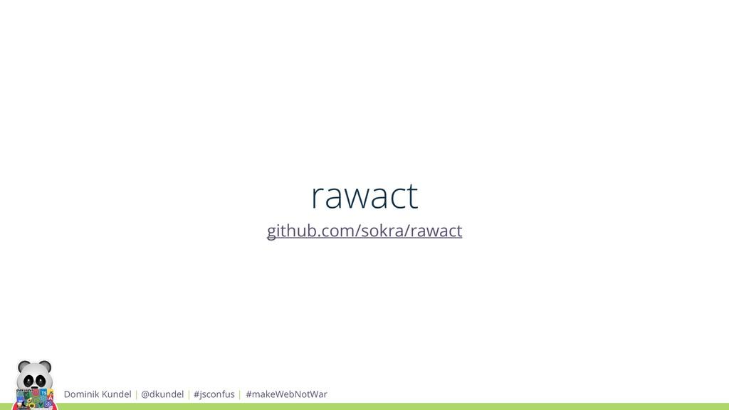 rawact github.com/sokra/rawact Dominik Kundel |...