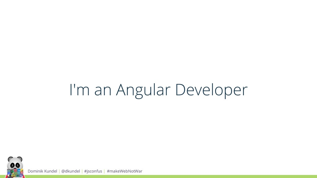 I'm an Angular Developer Dominik Kundel | @dkun...