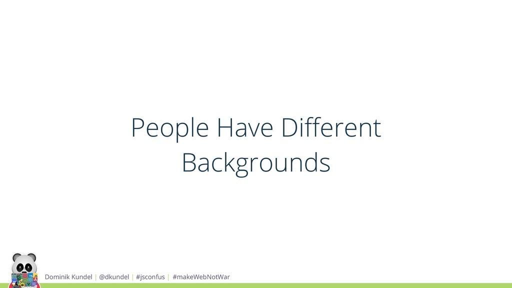 People Have Different Backgrounds Dominik Kundel...