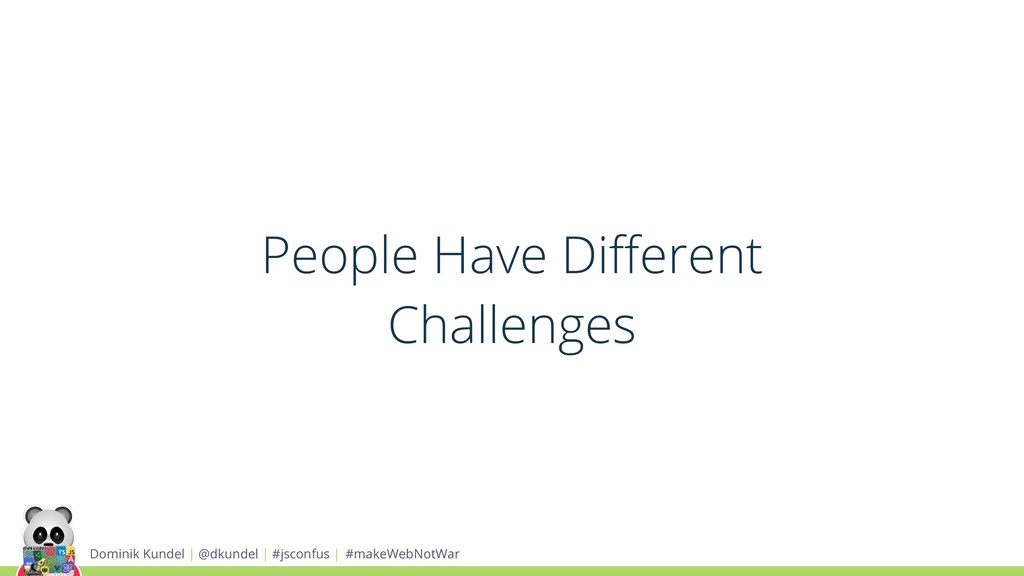 People Have Different Challenges Dominik Kundel ...