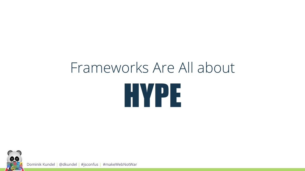 Frameworks Are All about HYPE Dominik Kundel | ...