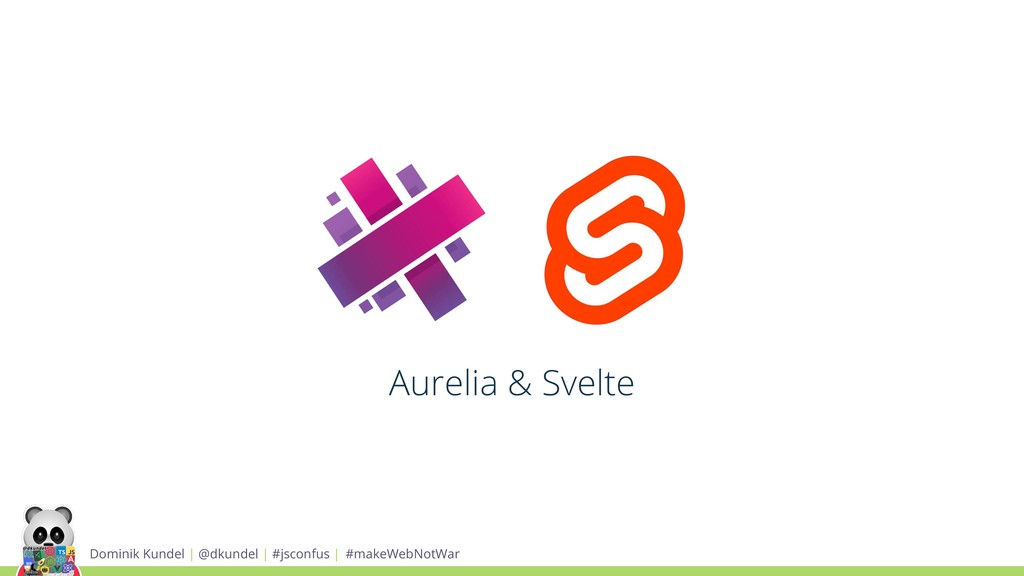Aurelia & Svelte Dominik Kundel | @dkundel | #j...