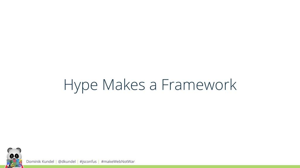 Hype Makes a Framework Dominik Kundel | @dkunde...