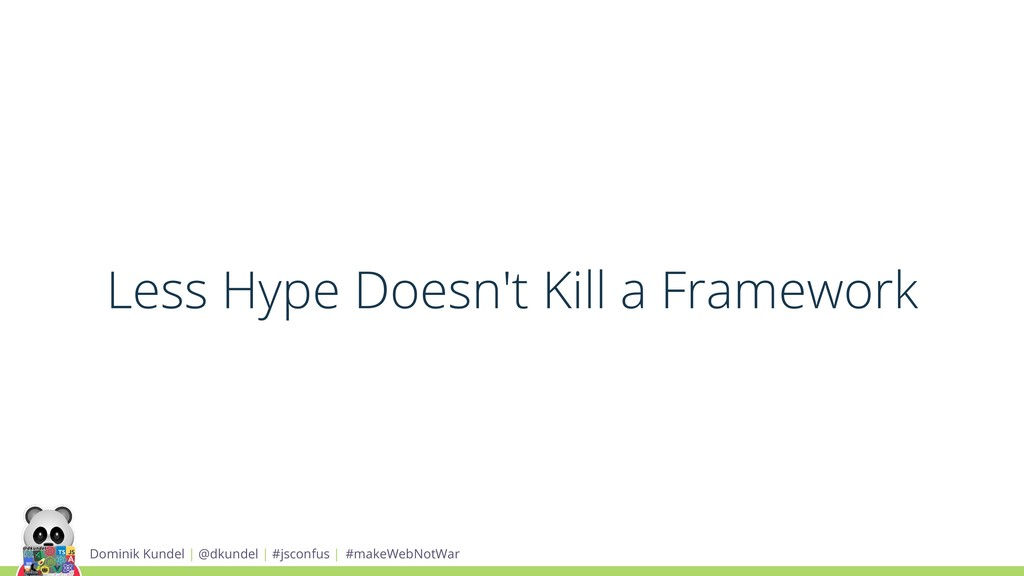 Less Hype Doesn't Kill a Framework Dominik Kund...