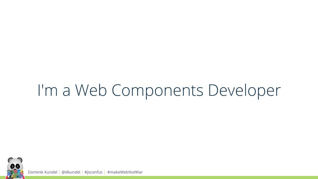 I'm a Web Components Developer Dominik Kundel |...