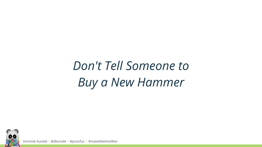 Don't Tell Someone to Buy a New Hammer Dominik ...