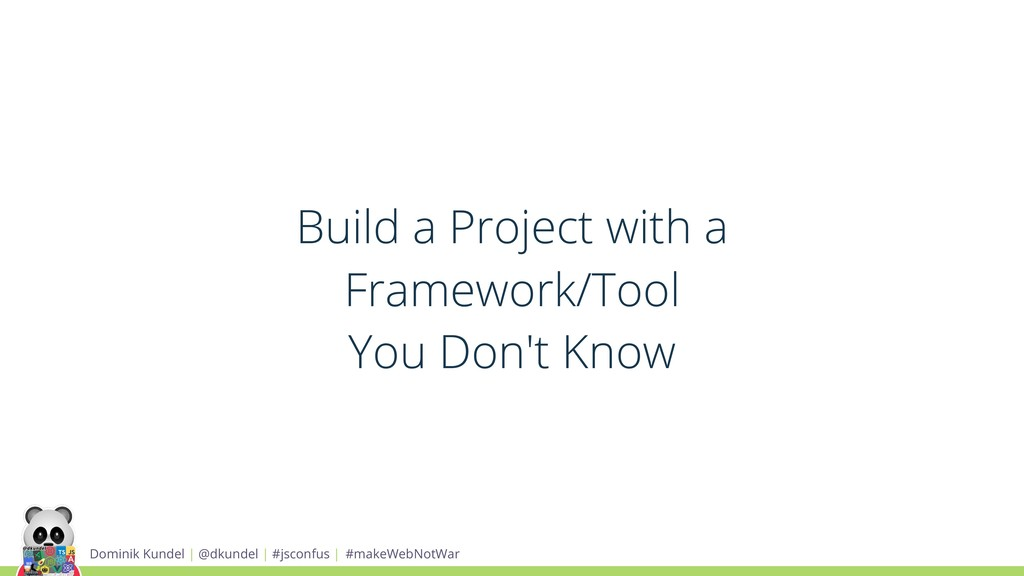 Build a Project with a Framework/Tool You Don't...