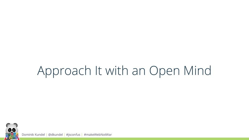 Approach It with an Open Mind Dominik Kundel | ...