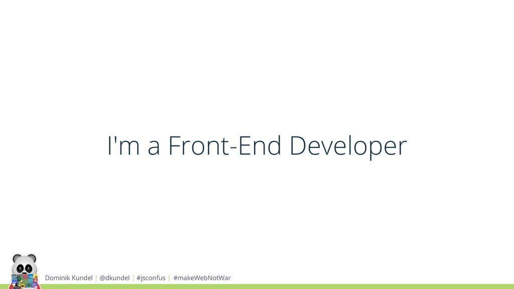 I'm a Front-End Developer Dominik Kundel | @dku...