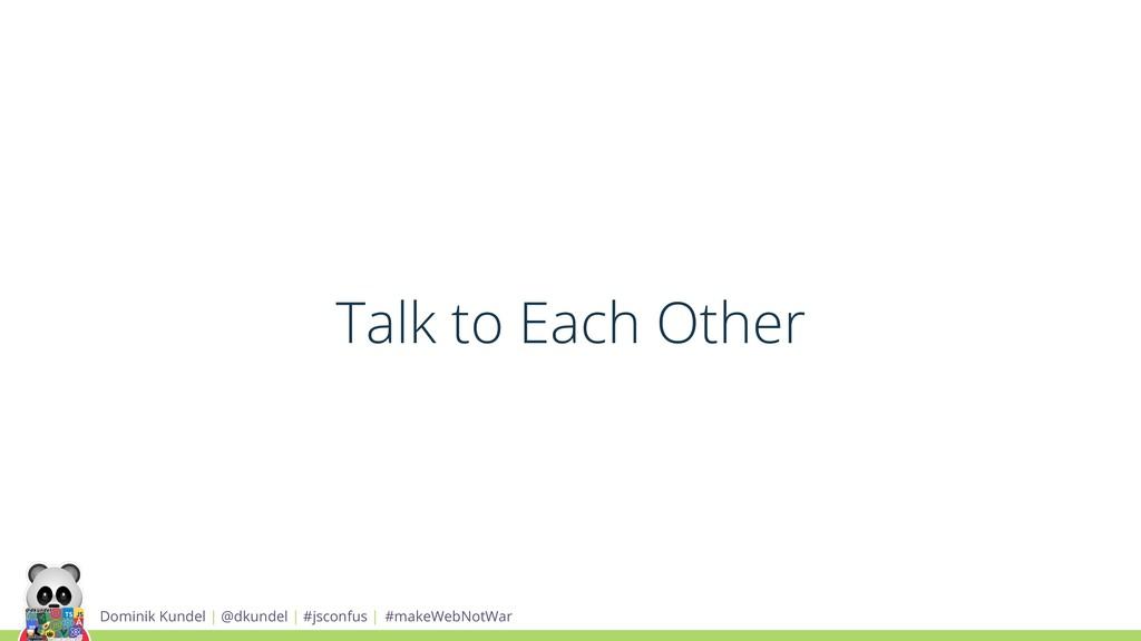 Talk to Each Other Dominik Kundel | @dkundel | ...