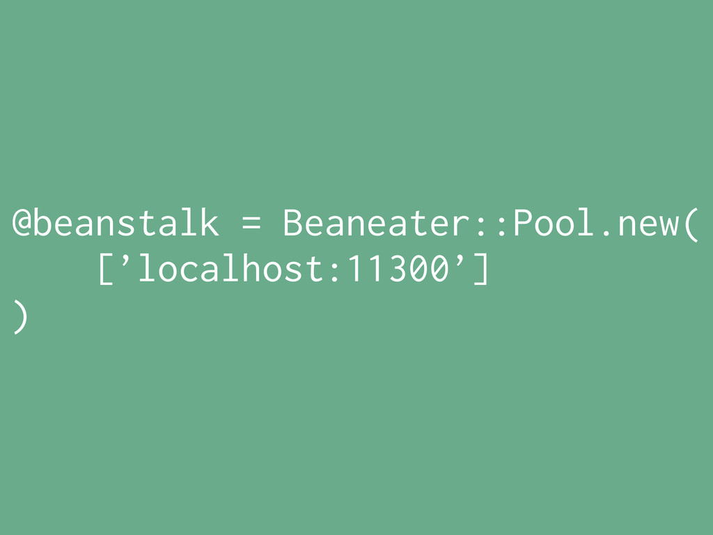 @beanstalk = Beaneater::Pool.new( ['localhost:1...