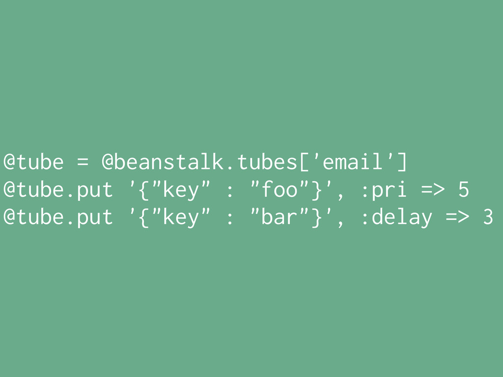 """@tube = @beanstalk.tubes['email'] @tube.put '{""""..."""
