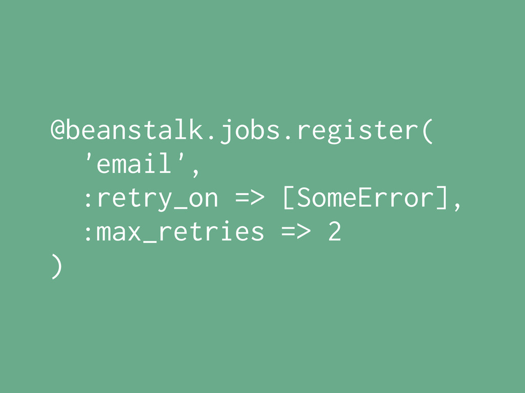 @beanstalk.jobs.register( 'email', :retry_on =>...