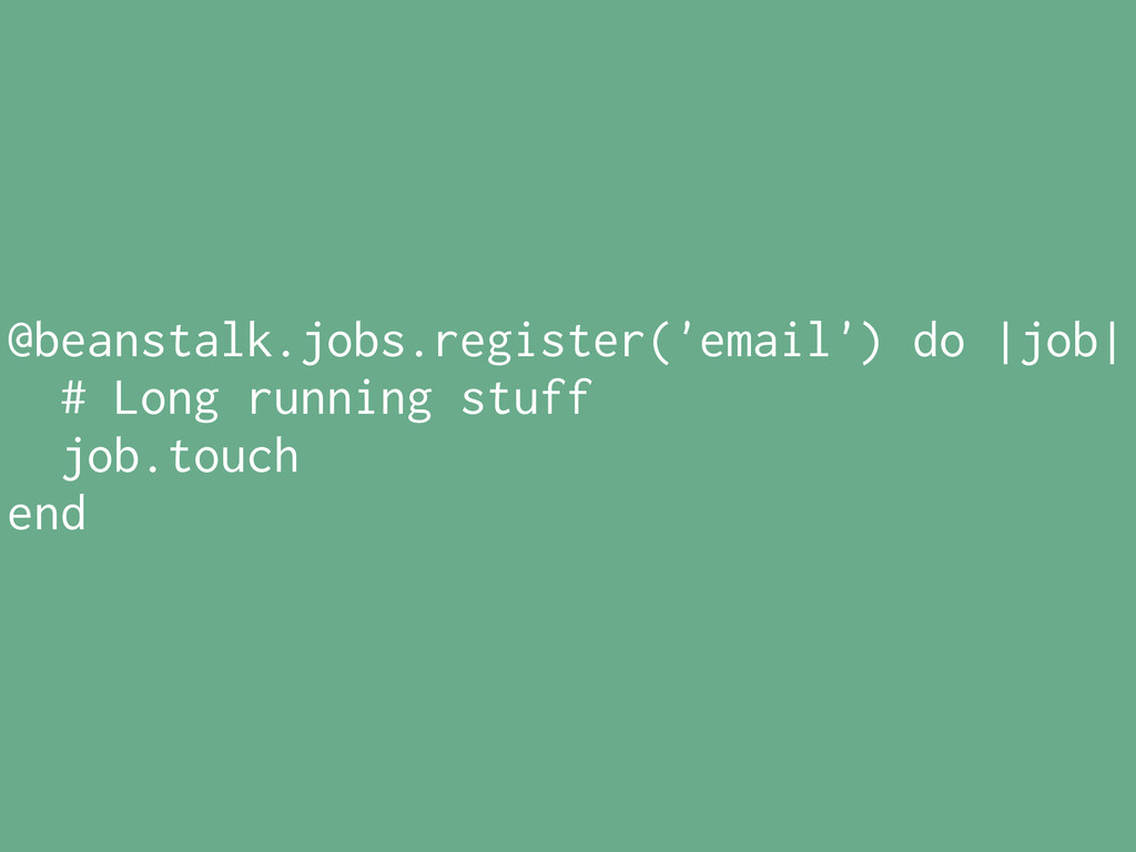 @beanstalk.jobs.register('email') do |job| # Lo...