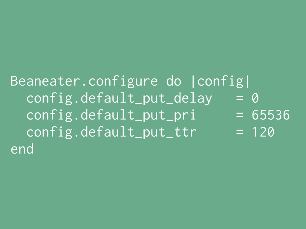 Beaneater.configure do |config| config.default_...