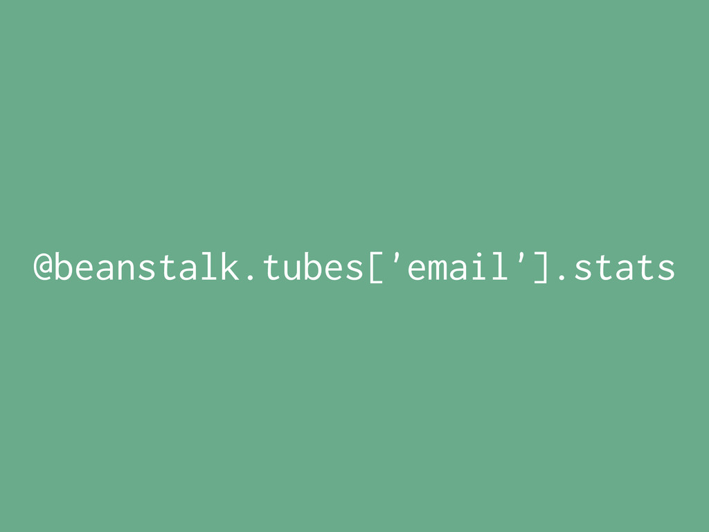 @beanstalk.tubes['email'].stats