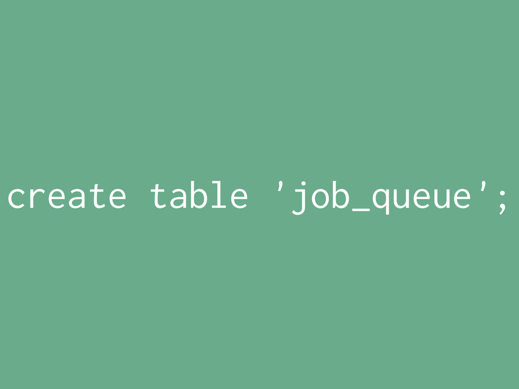 create table 'job_queue';
