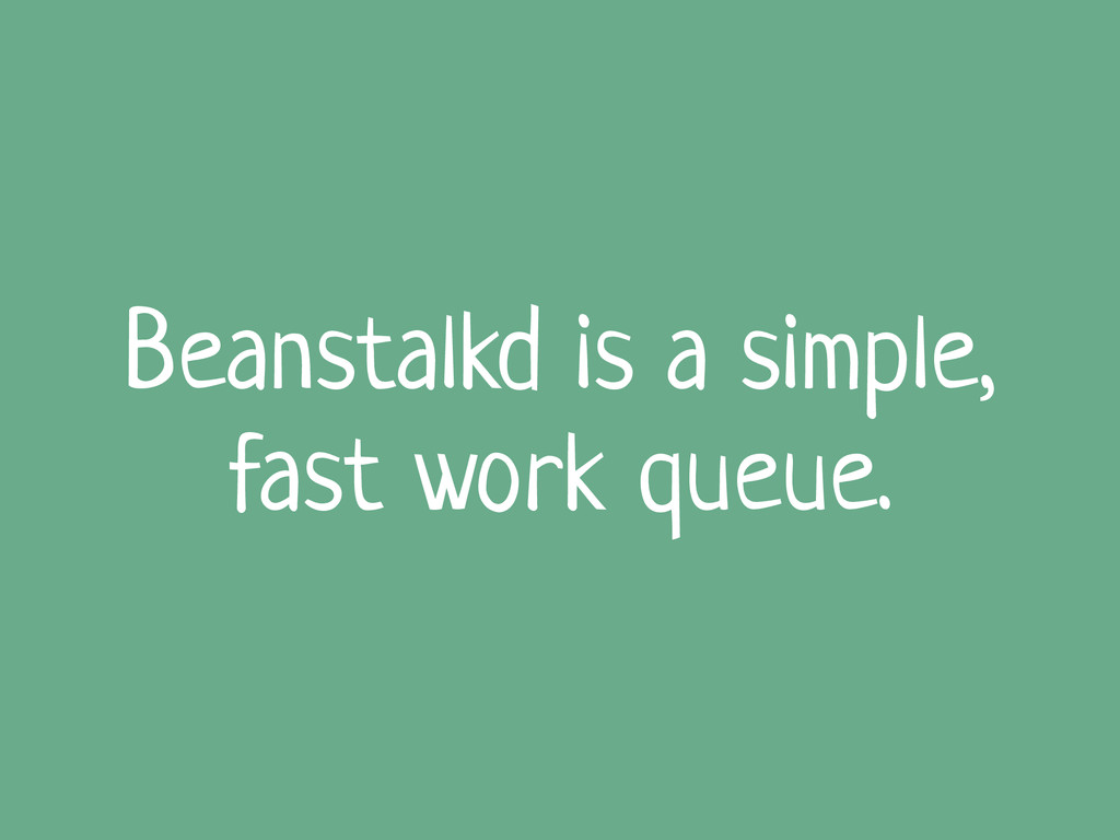Beanstalkd is a simple, fast work queue.