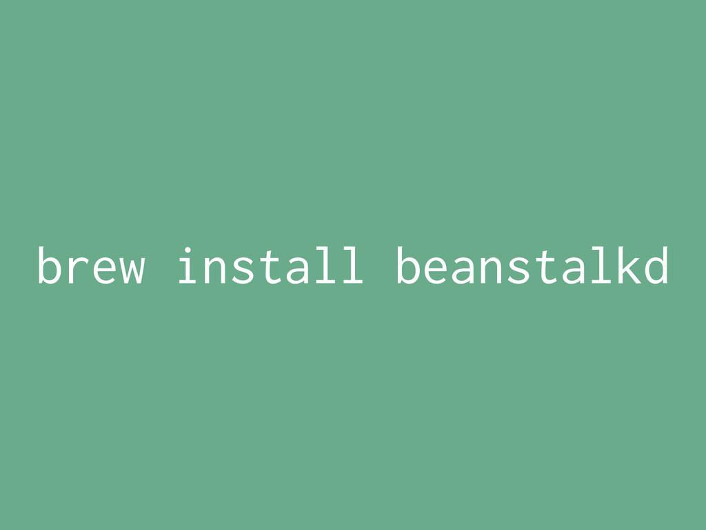 brew install beanstalkd