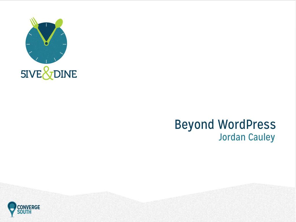 Beyond WordPress Jordan Cauley