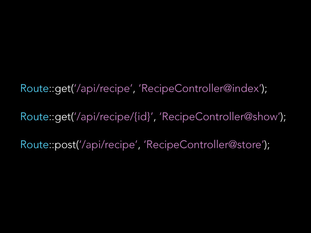 Route::get('/api/recipe/{id}', 'RecipeControlle...