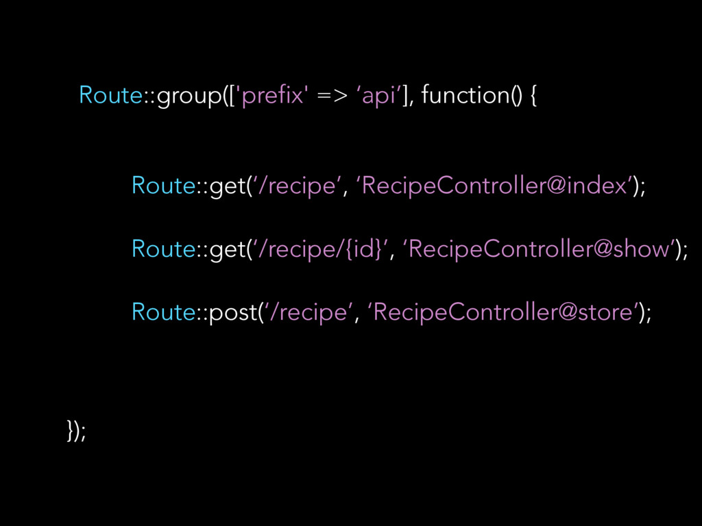 Route::group(['prefix' => 'api'], function() { ...