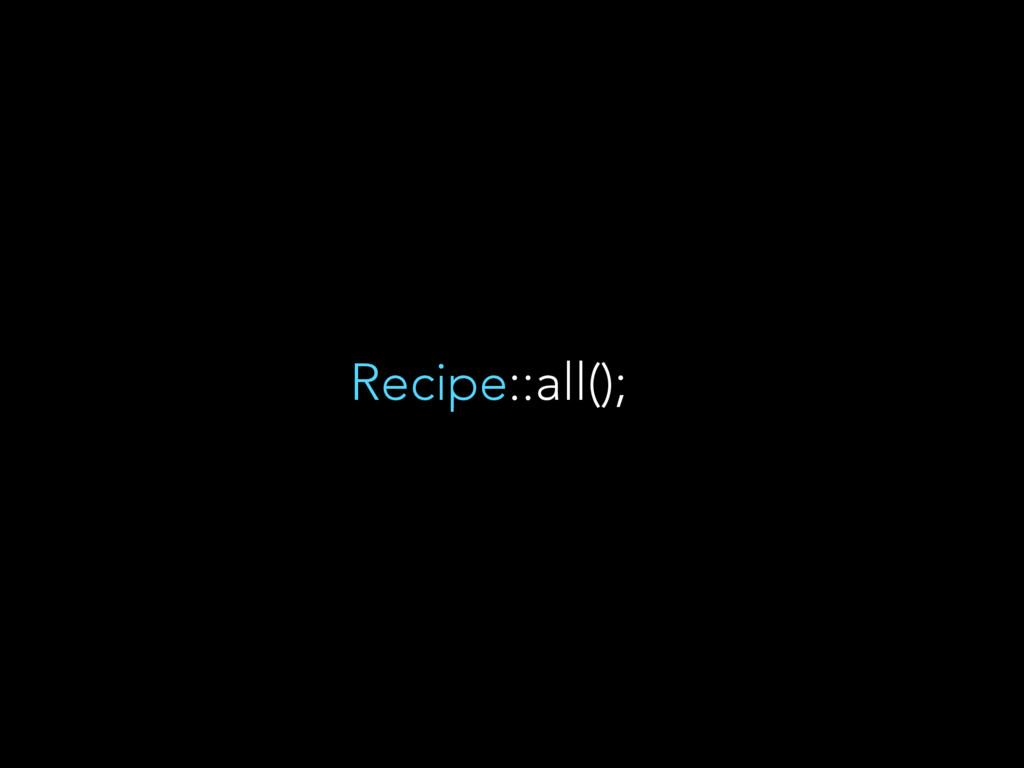 Recipe::all();