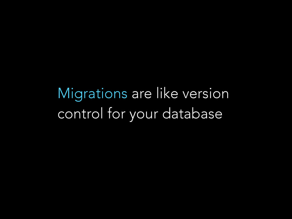 Migrations are like version control for your da...