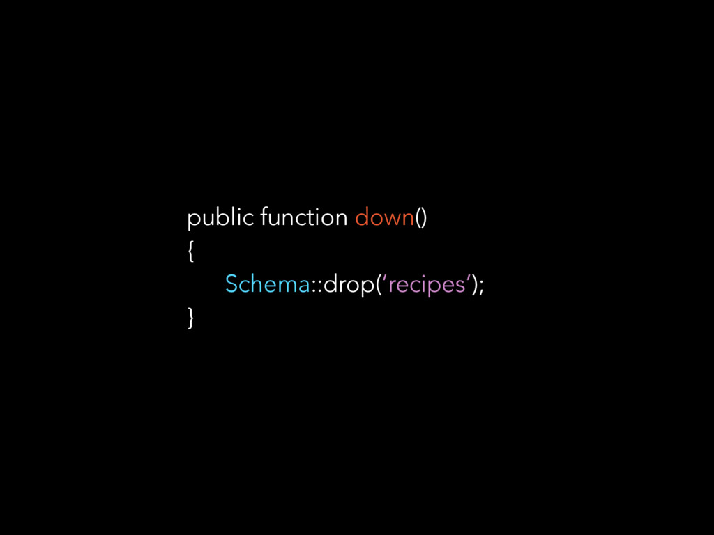 public function down() { Schema::drop('recipes'...