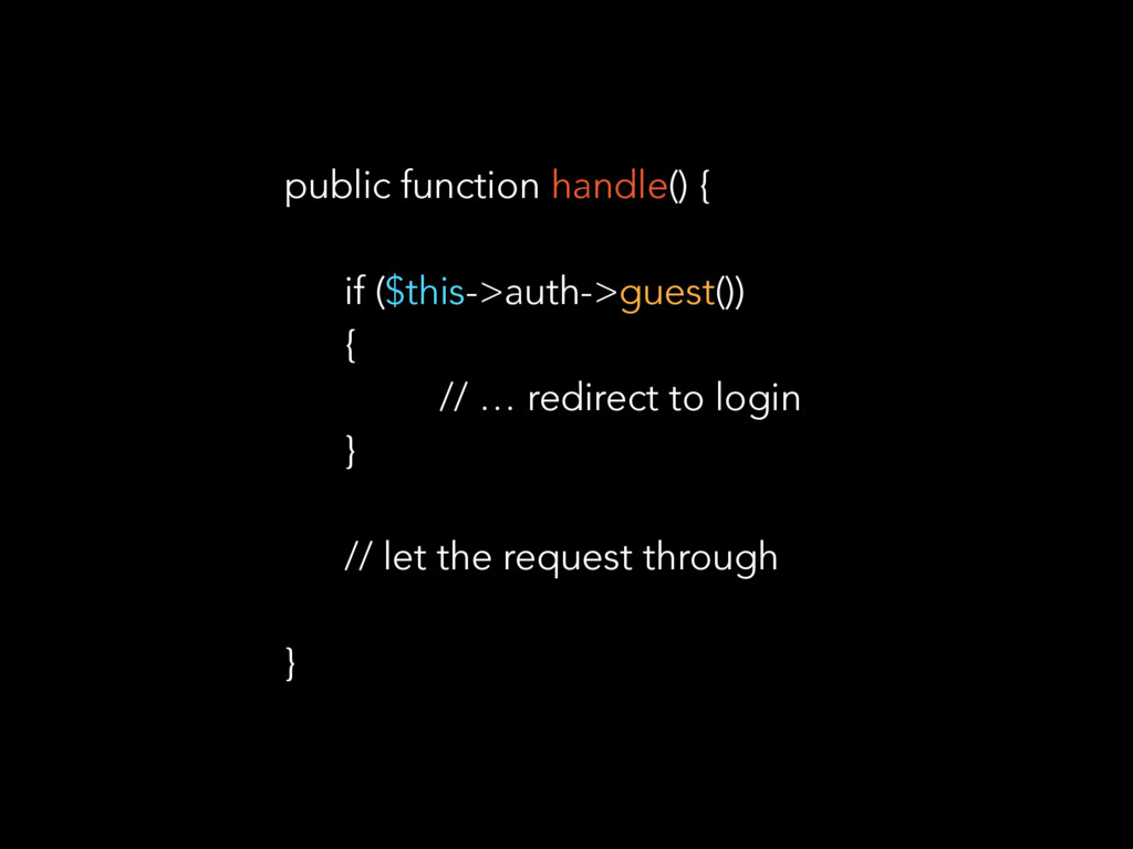 public function handle() { if ($this->auth->gue...