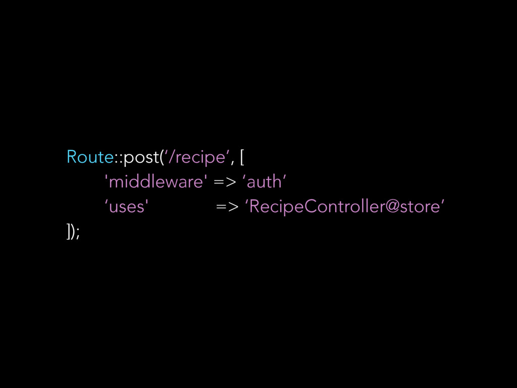 Route::post('/recipe', [ 'middleware' => 'auth'...