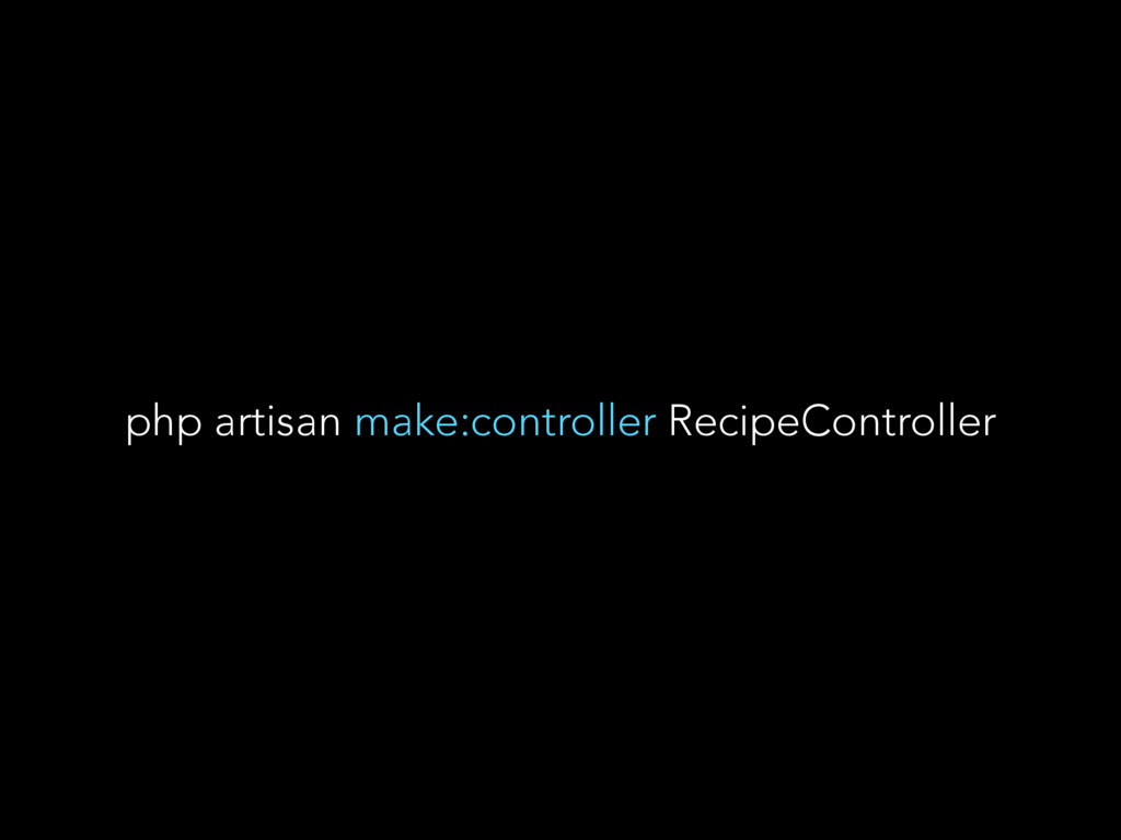 php artisan make:controller RecipeController